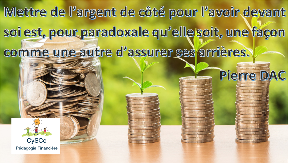 « Mettre de l'argent de côté pour l'avoir devant soi est, pour paradoxale qu'elle soit, une façon comme une autre d'assurer ses arrières. » P. DAC